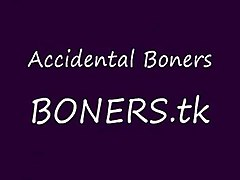 Accidental Boners
